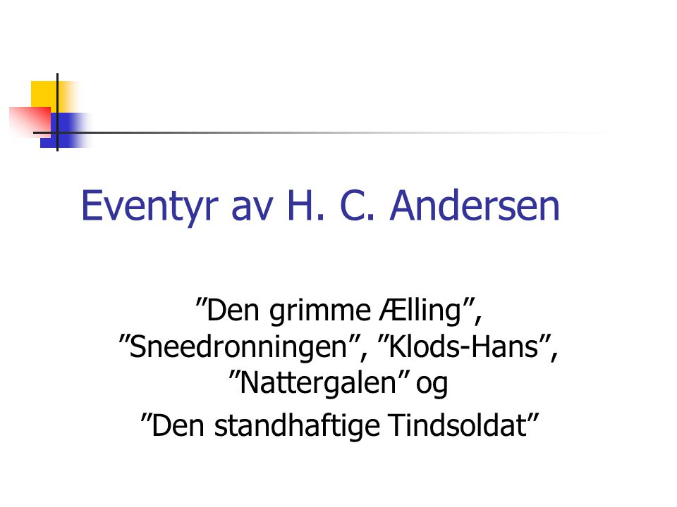 Eventyr av H. C. Andersen Den grimme Ælling , Sneedronningen , Klods-Hans , Nattergalen og.