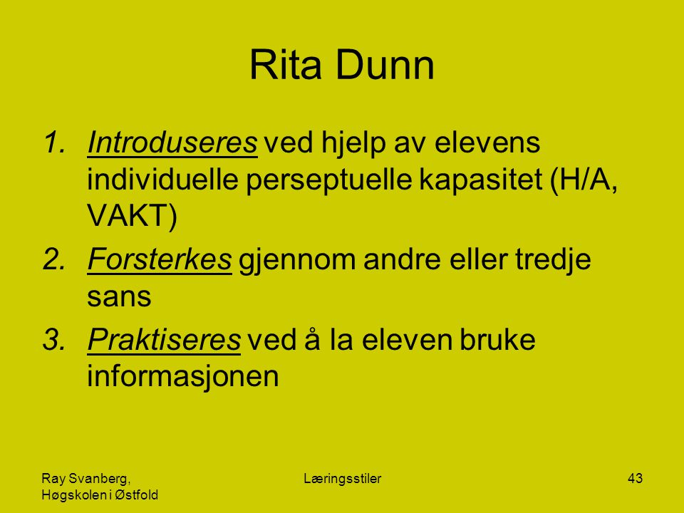 Rita Dunn Introduseres ved hjelp av elevens individuelle perseptuelle kapasitet (H/A, VAKT) Forsterkes gjennom andre eller tredje sans.