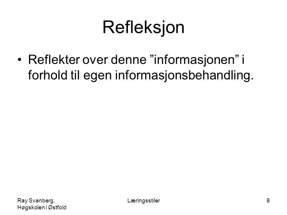 Refleksjon Reflekter over denne informasjonen i forhold til egen informasjonsbehandling. Ray Svanberg, Høgskolen i Østfold.