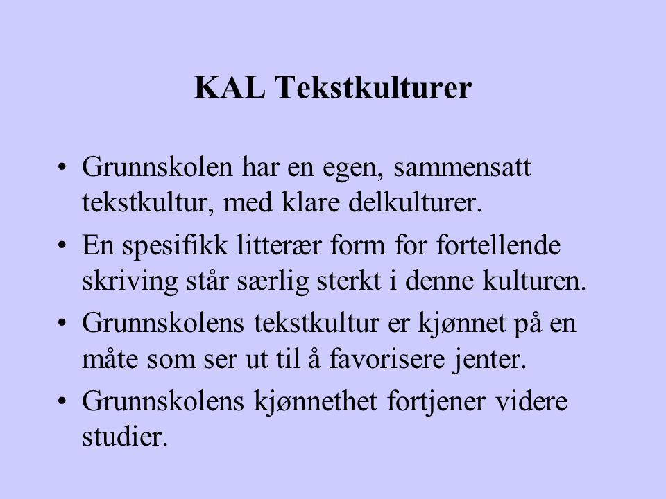 KAL Tekstkulturer Grunnskolen har en egen, sammensatt tekstkultur, med klare delkulturer.