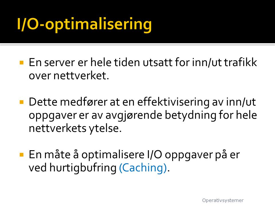 I/O-optimalisering En server er hele tiden utsatt for inn/ut trafikk over nettverket.