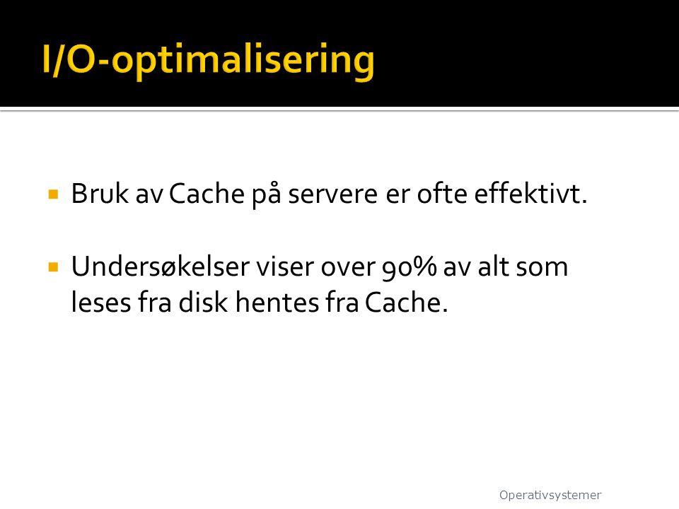 I/O-optimalisering Bruk av Cache på servere er ofte effektivt.