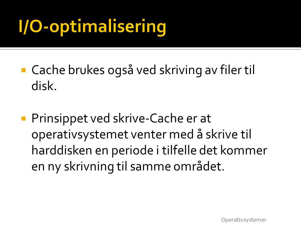 I/O-optimalisering Cache brukes også ved skriving av filer til disk.
