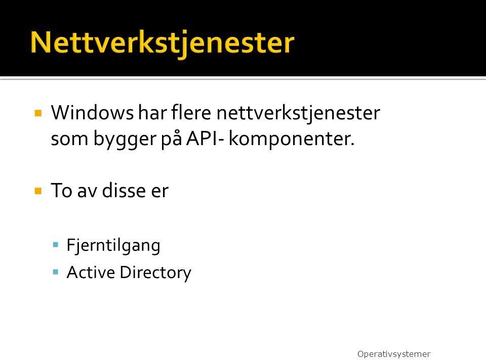 Nettverkstjenester Windows har flere nettverkstjenester som bygger på API- komponenter. To av disse er.
