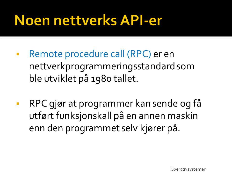 Noen nettverks API-er Remote procedure call (RPC) er en nettverkprogrammeringsstandard som ble utviklet på 1980 tallet.