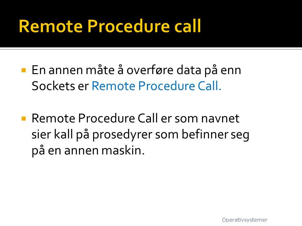 Remote Procedure call En annen måte å overføre data på enn Sockets er Remote Procedure Call.