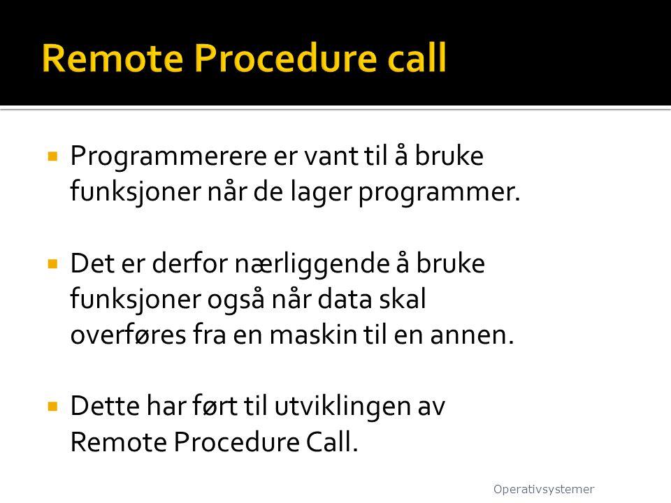 Remote Procedure call Programmerere er vant til å bruke funksjoner når de lager programmer.