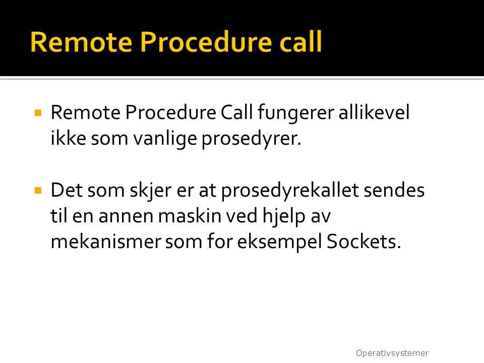 Remote Procedure call Remote Procedure Call fungerer allikevel ikke som vanlige prosedyrer.