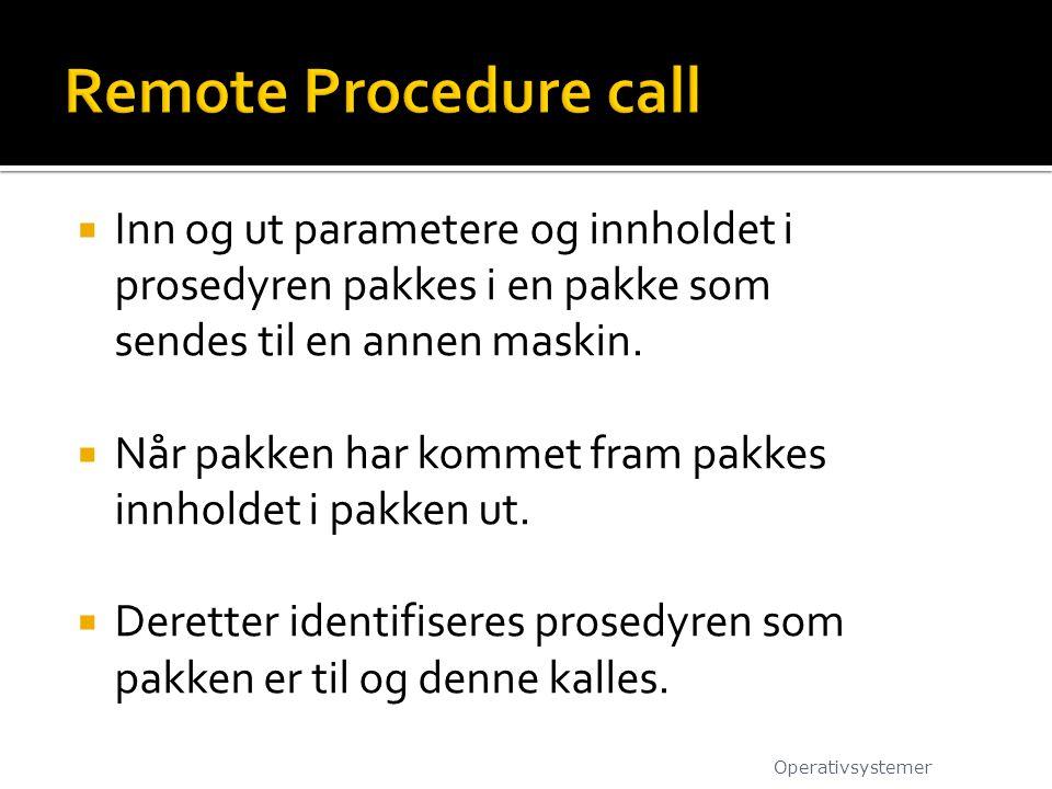 Remote Procedure call Inn og ut parametere og innholdet i prosedyren pakkes i en pakke som sendes til en annen maskin.