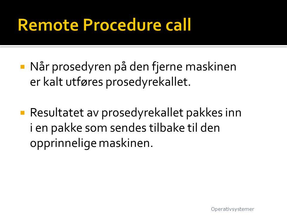 Remote Procedure call Når prosedyren på den fjerne maskinen er kalt utføres prosedyrekallet.