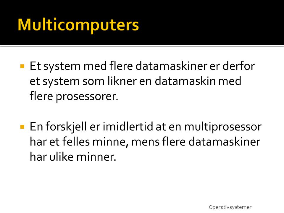 Multicomputers Et system med flere datamaskiner er derfor et system som likner en datamaskin med flere prosessorer.