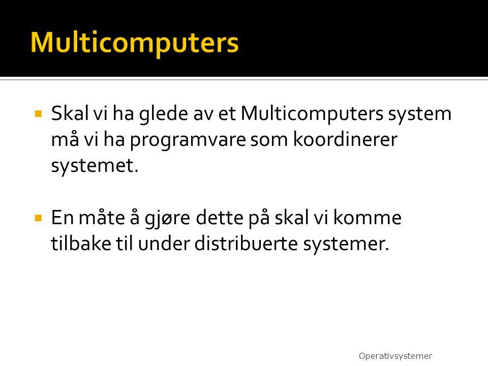 Multicomputers Skal vi ha glede av et Multicomputers system må vi ha programvare som koordinerer systemet.