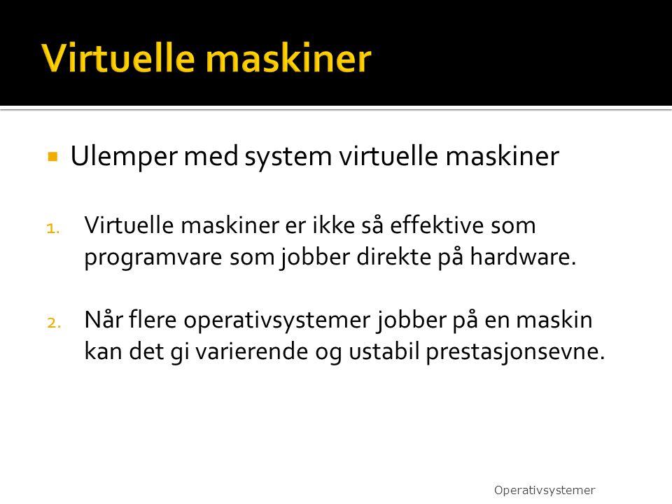 Virtuelle maskiner Ulemper med system virtuelle maskiner