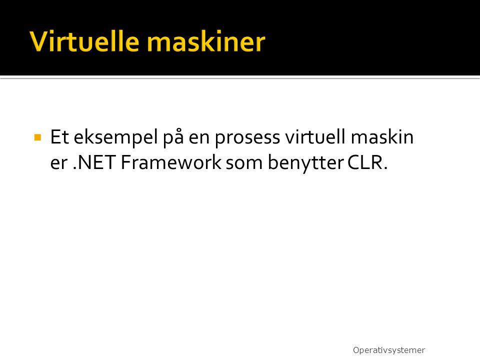 Virtuelle maskiner Et eksempel på en prosess virtuell maskin er .NET Framework som benytter CLR.