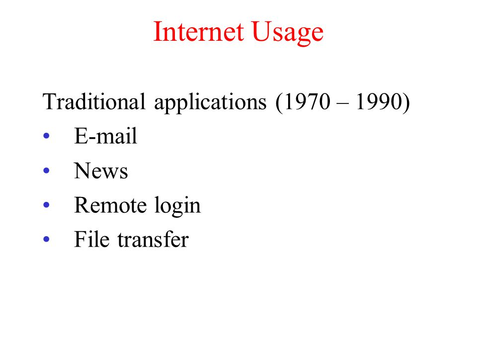 Internet Usage Traditional applications (1970 – 1990) E-mail News