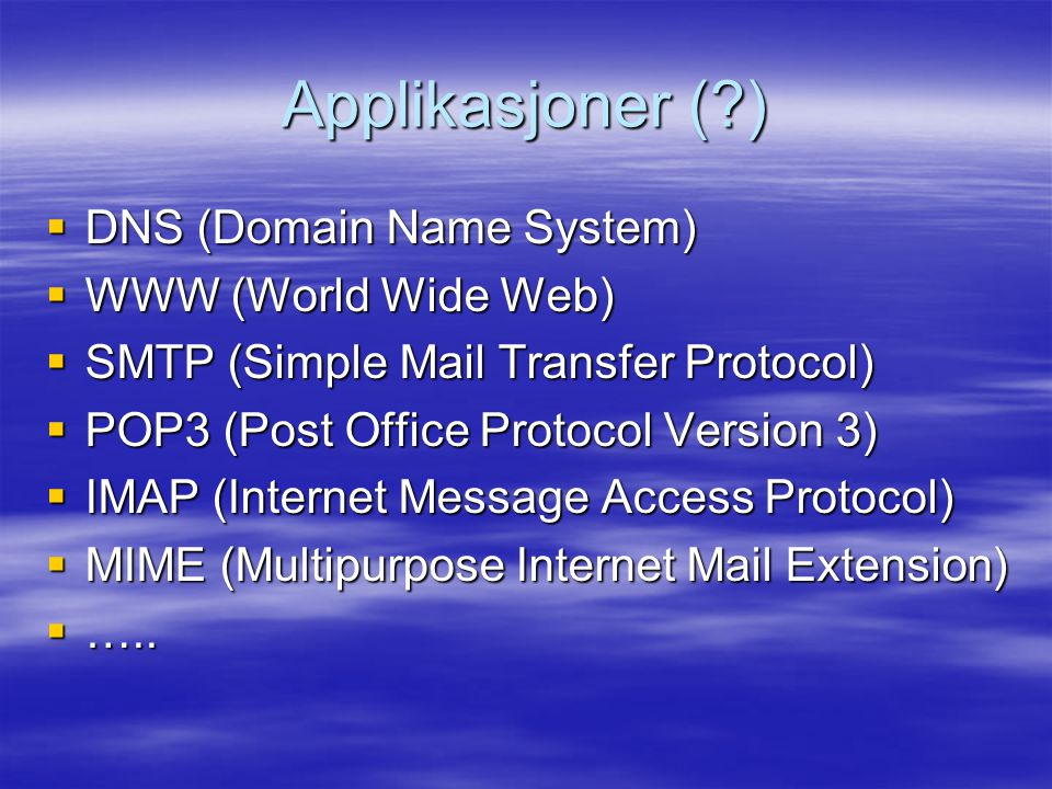 Applikasjoner ( ) DNS (Domain Name System) WWW (World Wide Web)