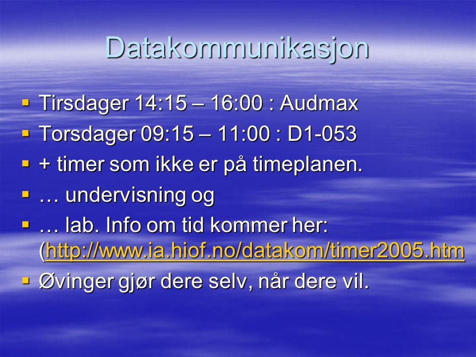 Datakommunikasjon Tirsdager 14:15 – 16:00 : Audmax