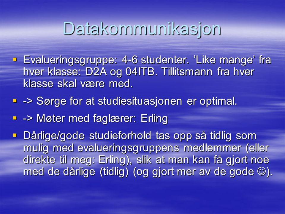 Datakommunikasjon Evalueringsgruppe: 4-6 studenter. 'Like mange' fra hver klasse: D2A og 04ITB. Tillitsmann fra hver klasse skal være med.
