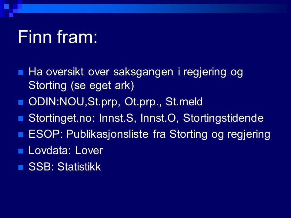 Finn fram: Ha oversikt over saksgangen i regjering og Storting (se eget ark) ODIN:NOU,St.prp, Ot.prp., St.meld.