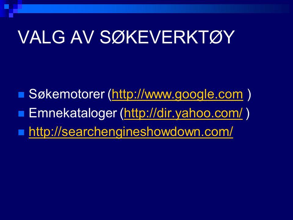 VALG AV SØKEVERKTØY Søkemotorer (http://www.google.com )