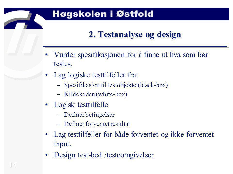 2. Testanalyse og design Vurder spesifikasjonen for å finne ut hva som bør testes. Lag logiske testtilfeller fra: