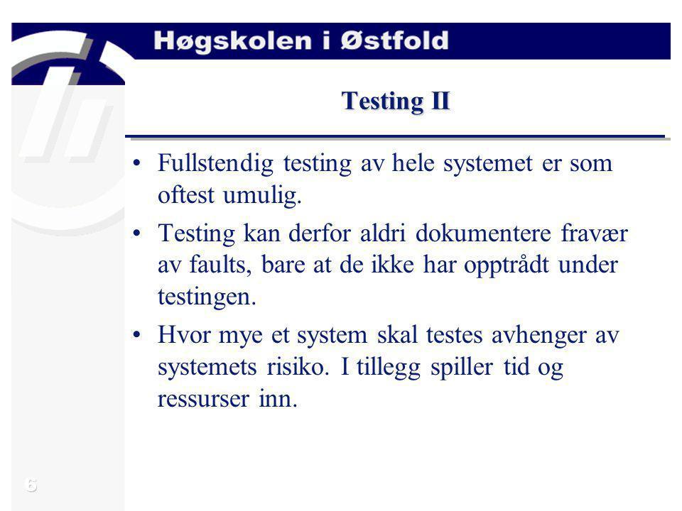 Testing II Fullstendig testing av hele systemet er som oftest umulig.