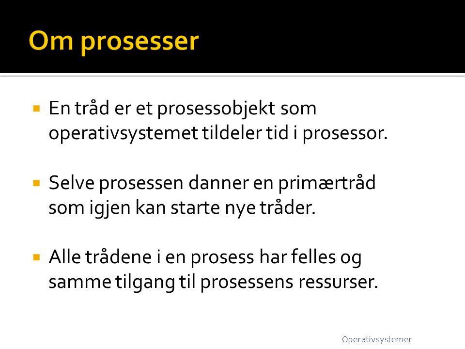 Om prosesser En tråd er et prosessobjekt som operativsystemet tildeler tid i prosessor.