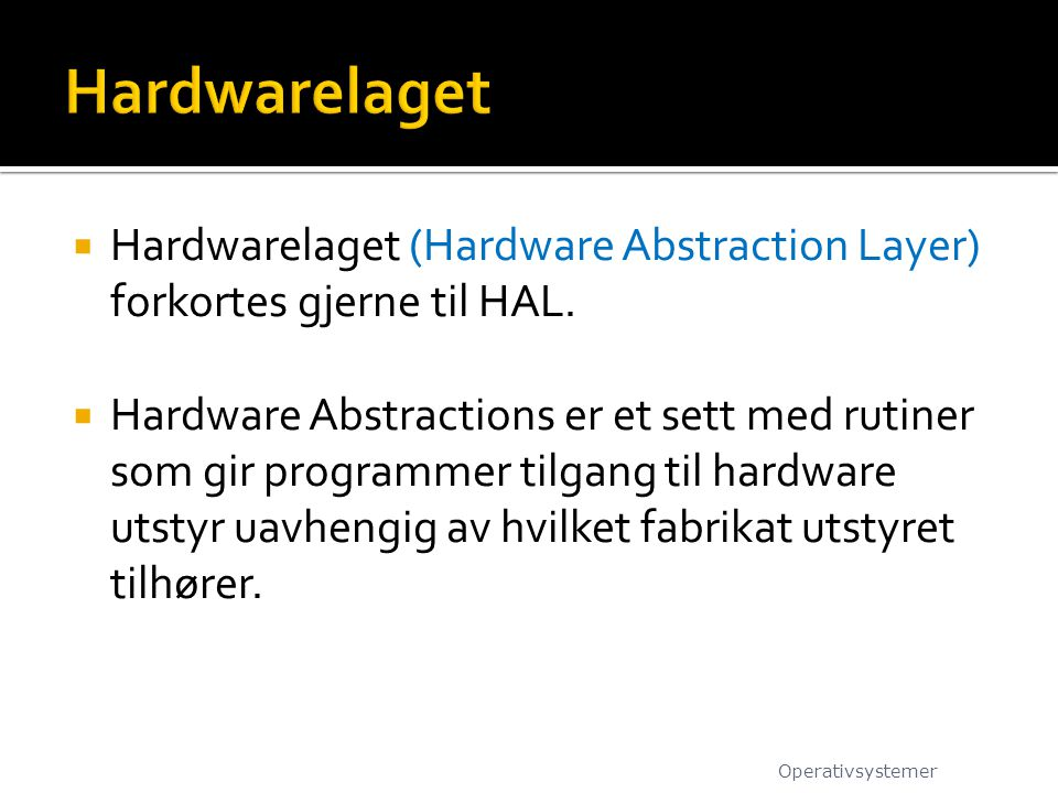 Hardwarelaget Hardwarelaget (Hardware Abstraction Layer) forkortes gjerne til HAL.