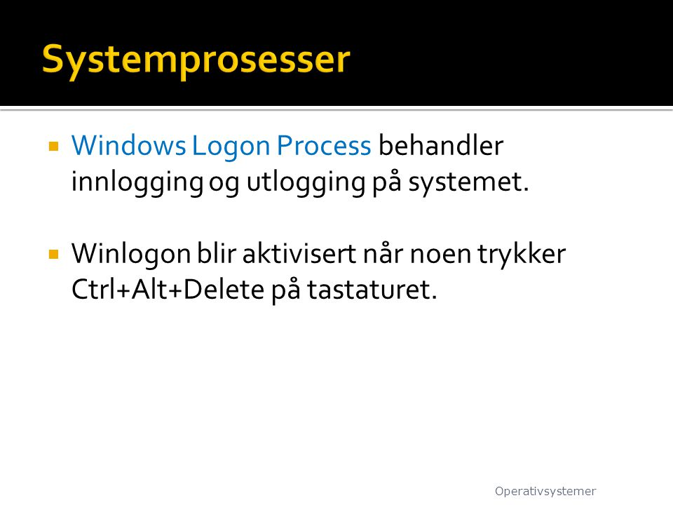 Systemprosesser Windows Logon Process behandler innlogging og utlogging på systemet.