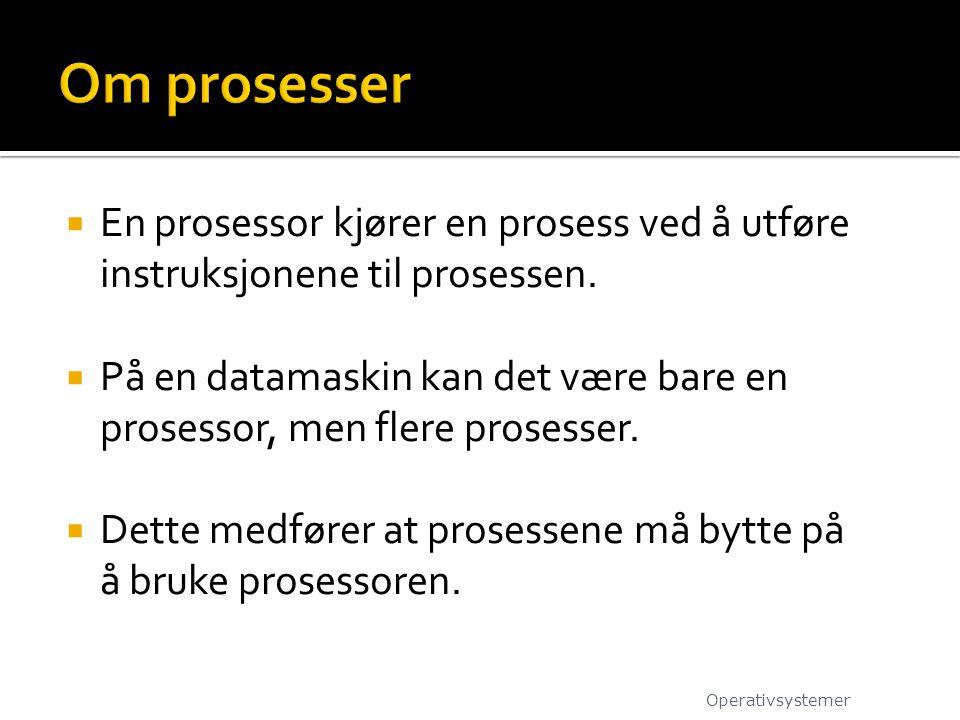 Om prosesser En prosessor kjører en prosess ved å utføre instruksjonene til prosessen.