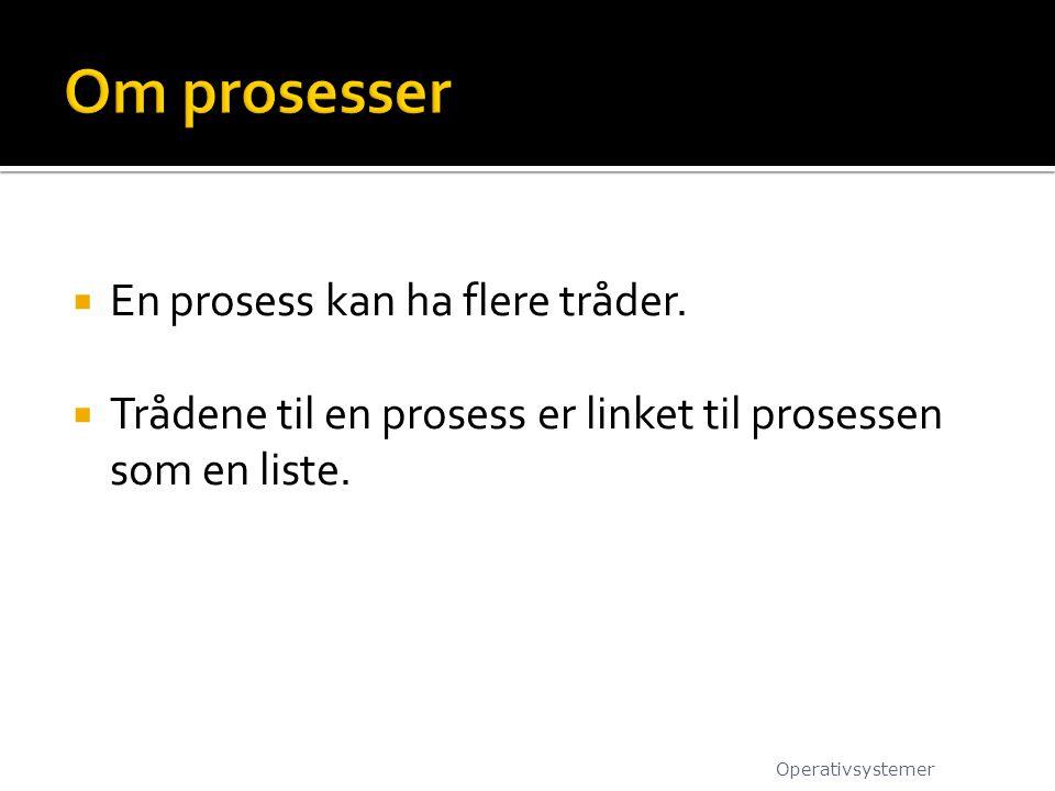 Om prosesser En prosess kan ha flere tråder.