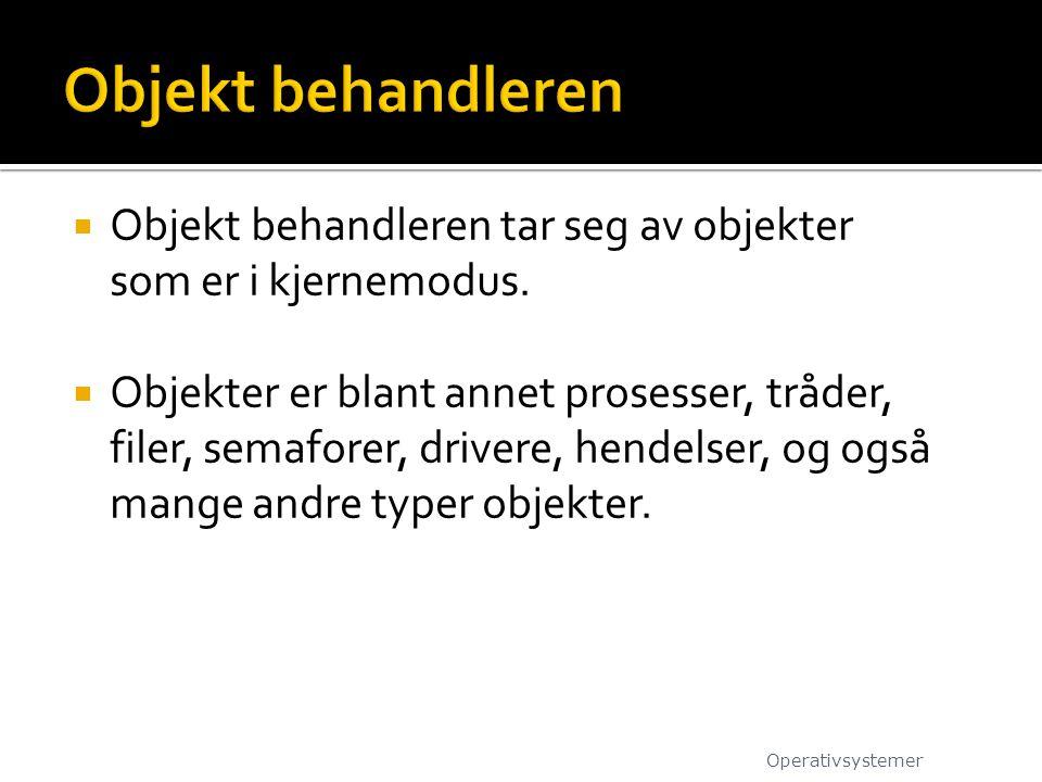 Objekt behandleren Objekt behandleren tar seg av objekter som er i kjernemodus.