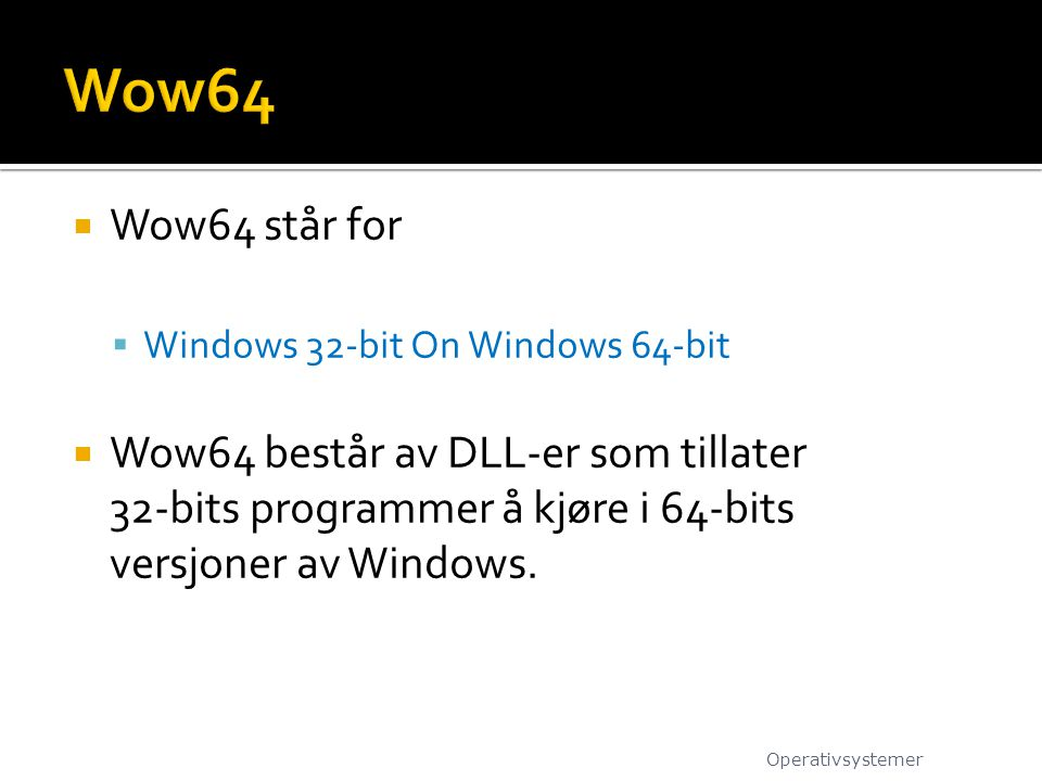 Wow64 Wow64 står for. Windows 32-bit On Windows 64-bit.