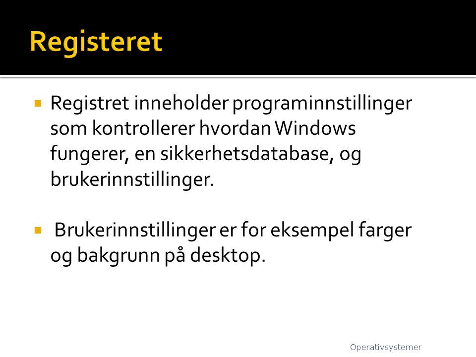 Registeret Registret inneholder programinnstillinger som kontrollerer hvordan Windows fungerer, en sikkerhetsdatabase, og brukerinnstillinger.
