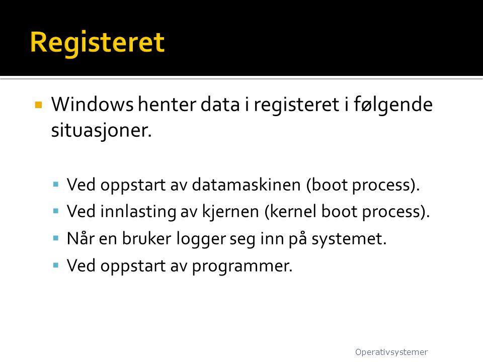 Registeret Windows henter data i registeret i følgende situasjoner.