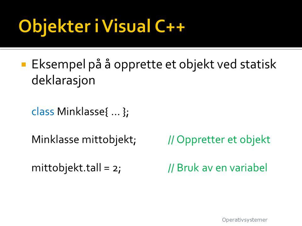 Objekter i Visual C++ Eksempel på å opprette et objekt ved statisk deklarasjon. class Minklasse{ … };