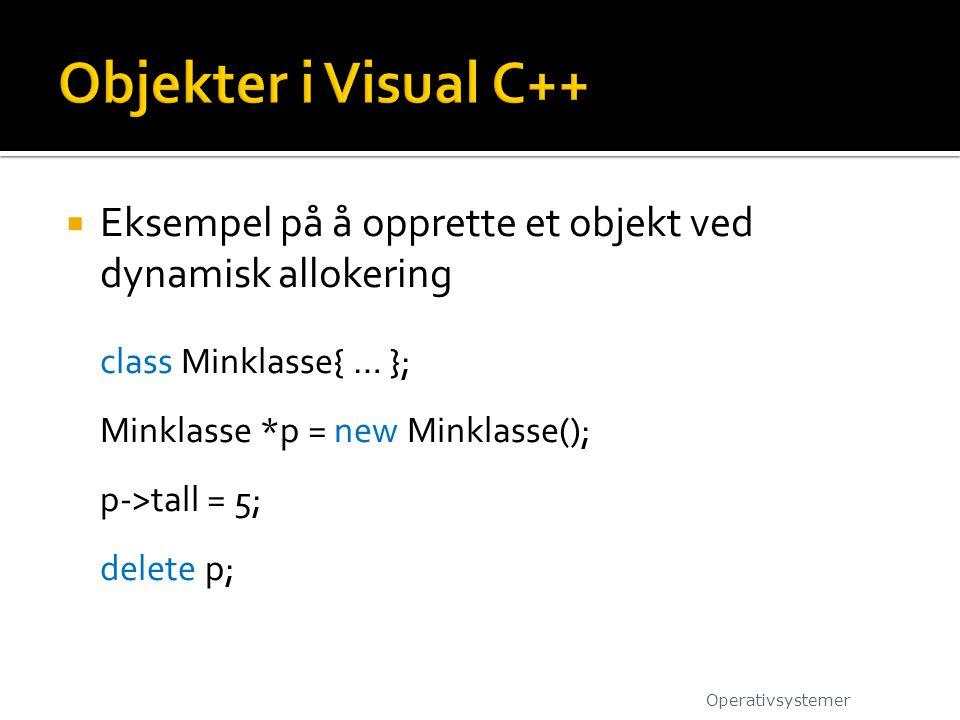 Objekter i Visual C++ Eksempel på å opprette et objekt ved dynamisk allokering. class Minklasse{ … };