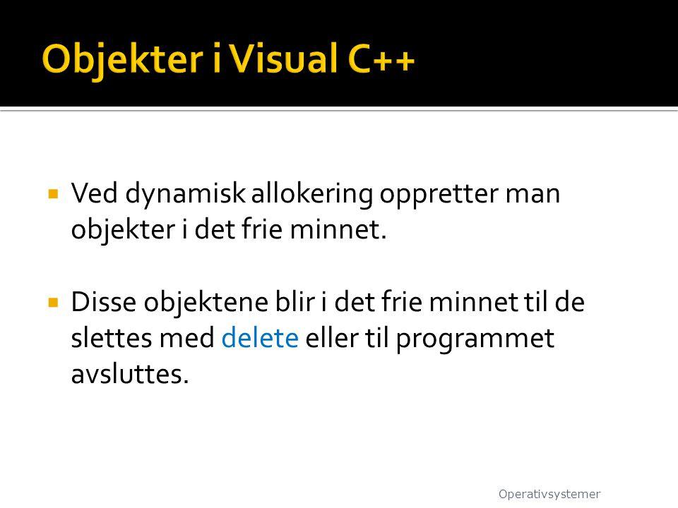 Objekter i Visual C++ Ved dynamisk allokering oppretter man objekter i det frie minnet.