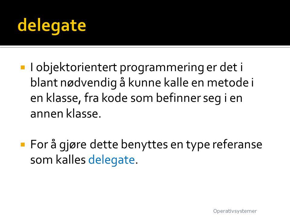 delegate I objektorientert programmering er det i blant nødvendig å kunne kalle en metode i en klasse, fra kode som befinner seg i en annen klasse.