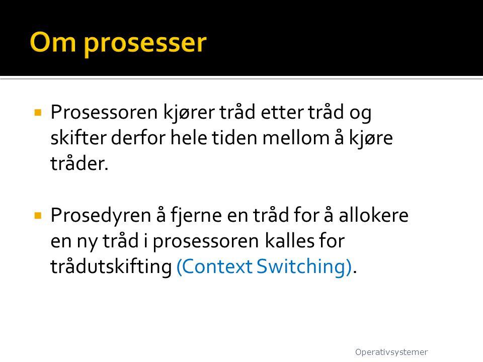 Om prosesser Prosessoren kjører tråd etter tråd og skifter derfor hele tiden mellom å kjøre tråder.