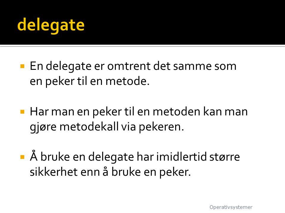 delegate En delegate er omtrent det samme som en peker til en metode.