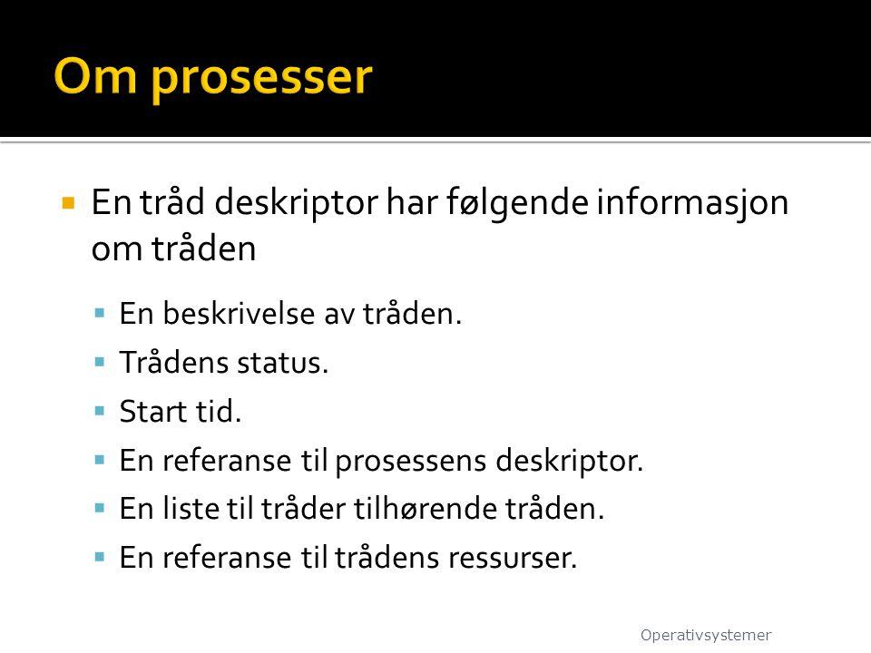 Om prosesser En tråd deskriptor har følgende informasjon om tråden