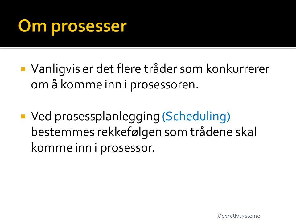 Om prosesser Vanligvis er det flere tråder som konkurrerer om å komme inn i prosessoren.
