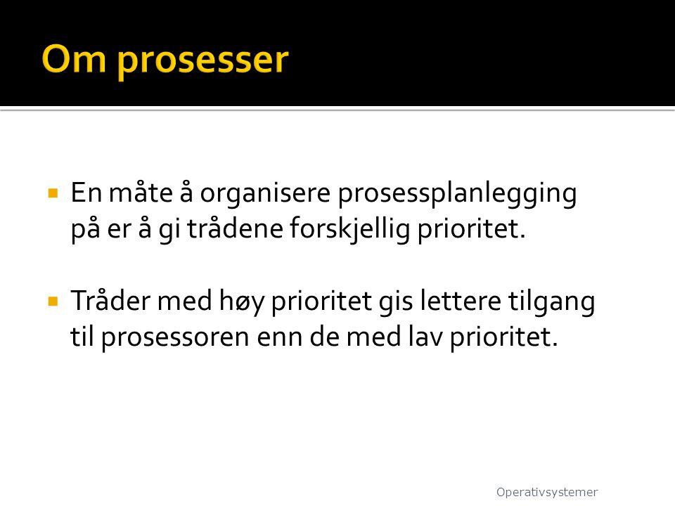 Om prosesser En måte å organisere prosessplanlegging på er å gi trådene forskjellig prioritet.