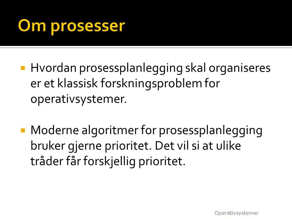 Om prosesser Hvordan prosessplanlegging skal organiseres er et klassisk forskningsproblem for operativsystemer.
