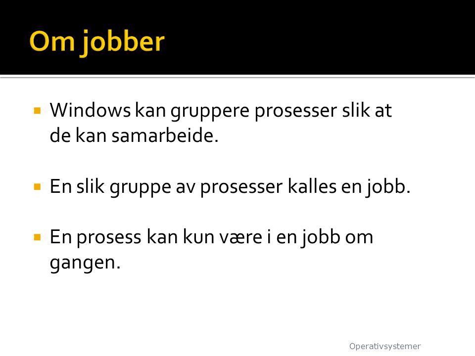 Om jobber Windows kan gruppere prosesser slik at de kan samarbeide.