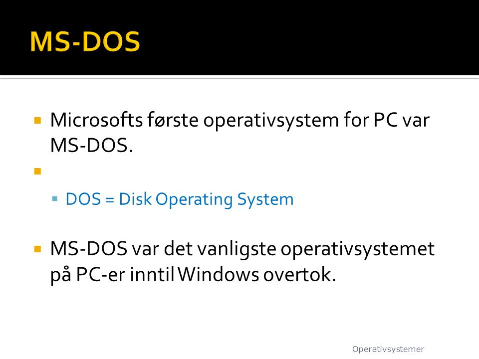 MS-DOS Microsofts første operativsystem for PC var MS-DOS.