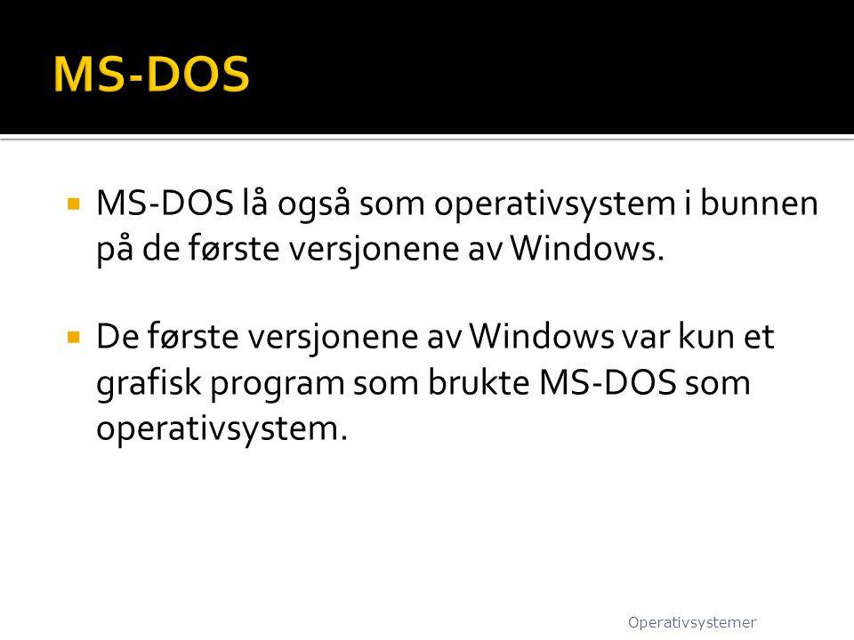 MS-DOS MS-DOS lå også som operativsystem i bunnen på de første versjonene av Windows.