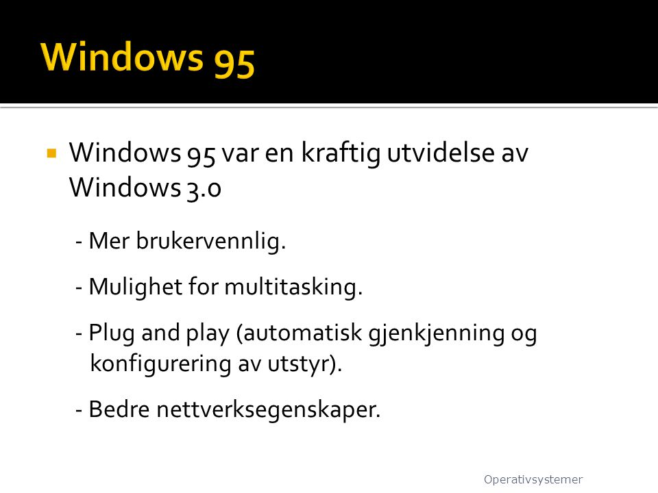 Windows 95 Windows 95 var en kraftig utvidelse av Windows 3.0