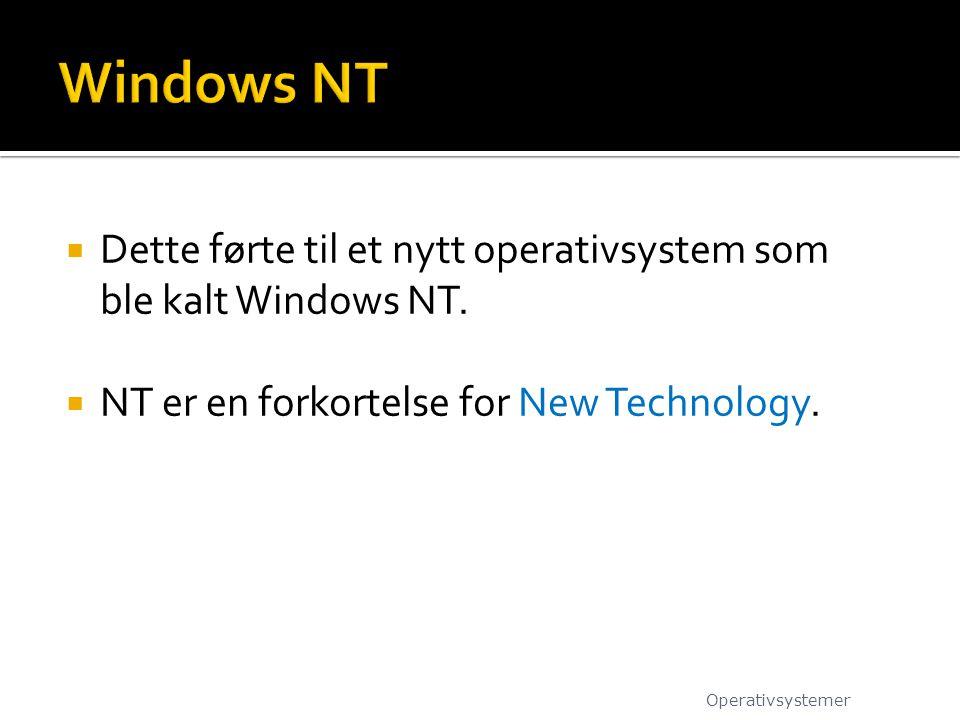 Windows NT Dette førte til et nytt operativsystem som ble kalt Windows NT. NT er en forkortelse for New Technology.